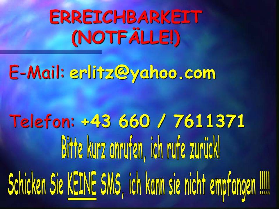 ERREICHBARKEIT (NOTFÄLLE!) E-Mail: erlitz@yahoo.com Telefon: +43 660 / 7611371