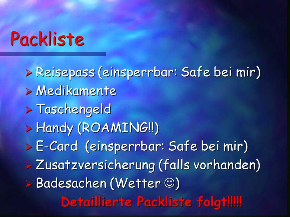 Packliste Reisepass (einsperrbar: Safe bei mir) Reisepass (einsperrbar: Safe bei mir) Medikamente Medikamente Taschengeld Taschengeld Handy (ROAMING!!
