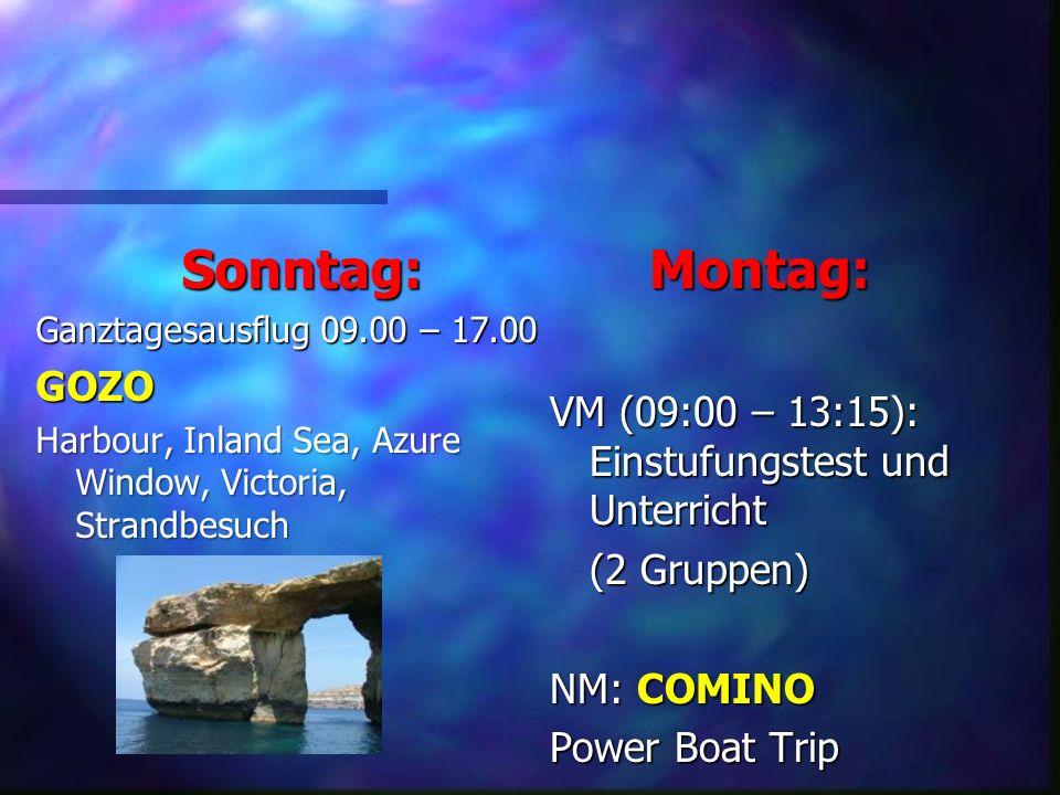 Sonntag: Ganztagesausflug 09.00 – 17.00 GOZO Harbour, Inland Sea, Azure Window, Victoria, Strandbesuch Montag: VM (09:00 – 13:15): Einstufungstest und