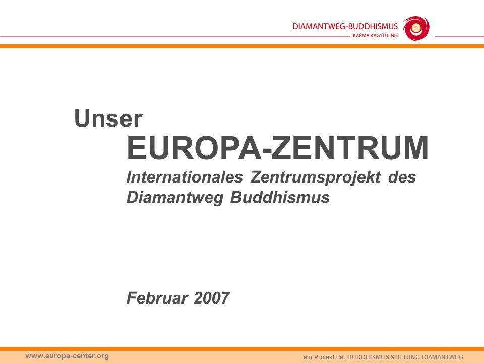 ein Projekt der BUDDHISMUS STIFTUNG DIAMANTWEG www.europe-center.org Unser EUROPA-ZENTRUM Internationales Zentrumsprojekt des Diamantweg Buddhismus Fe