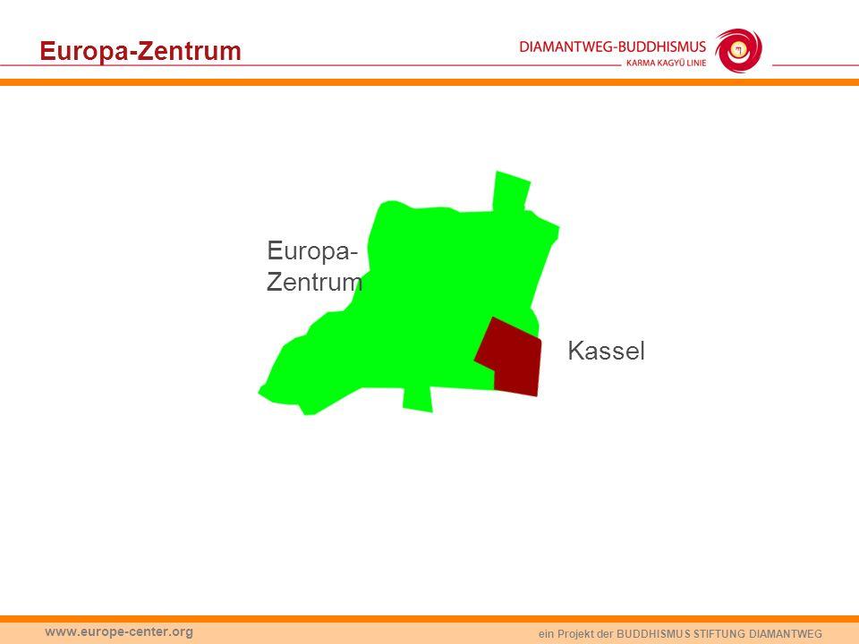 ein Projekt der BUDDHISMUS STIFTUNG DIAMANTWEG www.europe-center.org Europa-Zentrum Kassel Europa- Zentrum