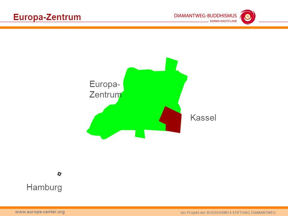 ein Projekt der BUDDHISMUS STIFTUNG DIAMANTWEG www.europe-center.org Europa-Zentrum Hamburg Kassel Europa- Zentrum