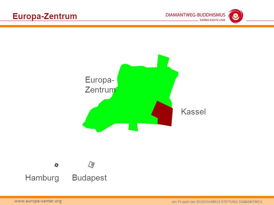ein Projekt der BUDDHISMUS STIFTUNG DIAMANTWEG www.europe-center.org Europa-Zentrum BudapestHamburg Kassel Europa- Zentrum