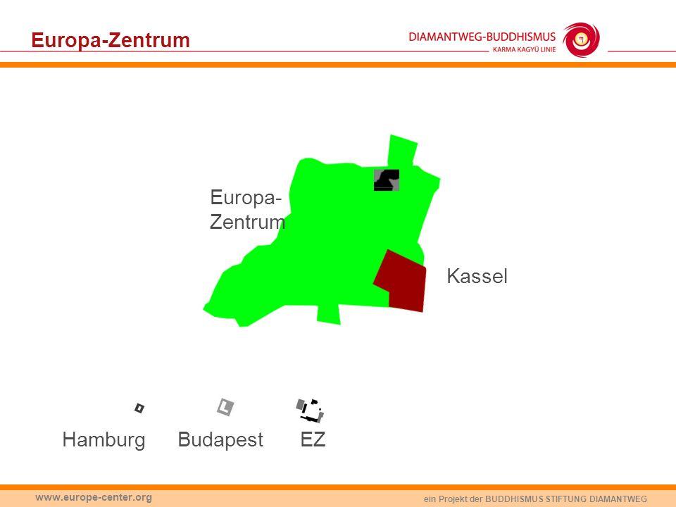 ein Projekt der BUDDHISMUS STIFTUNG DIAMANTWEG www.europe-center.org Europa-Zentrum EZBudapestHamburg Kassel Europa- Zentrum