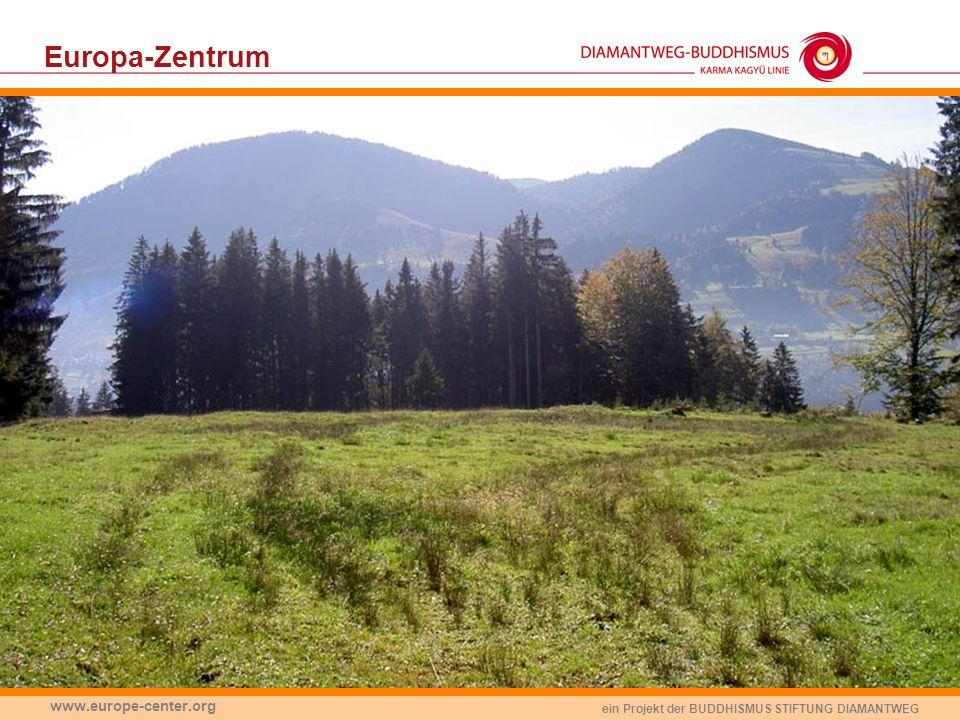 ein Projekt der BUDDHISMUS STIFTUNG DIAMANTWEG www.europe-center.org Europa-Zentrum