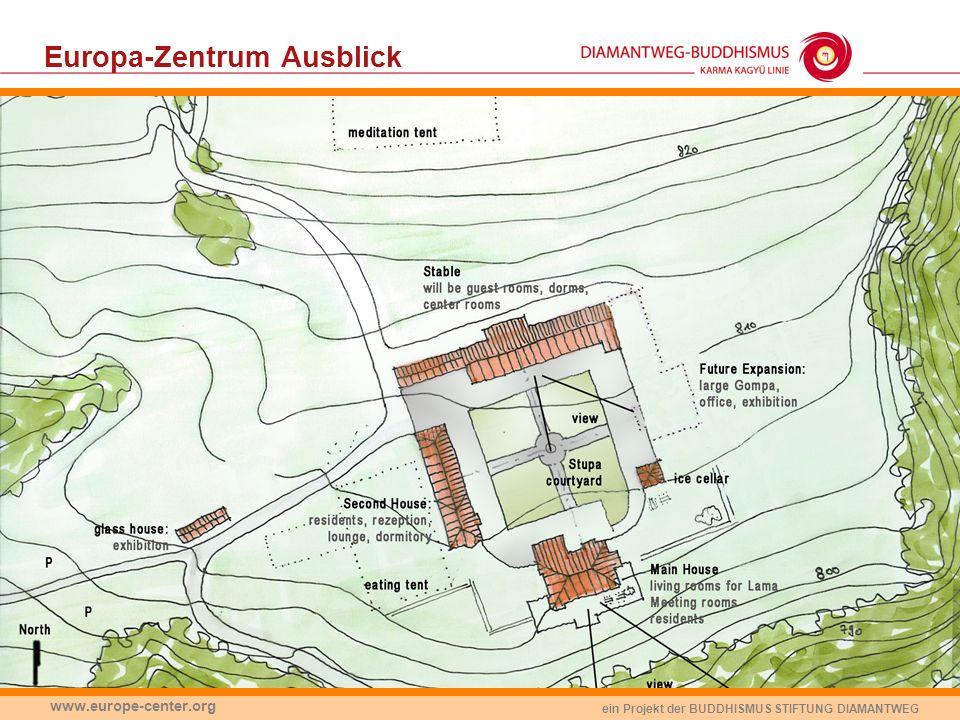 ein Projekt der BUDDHISMUS STIFTUNG DIAMANTWEG www.europe-center.org Europa-Zentrum Ausblick