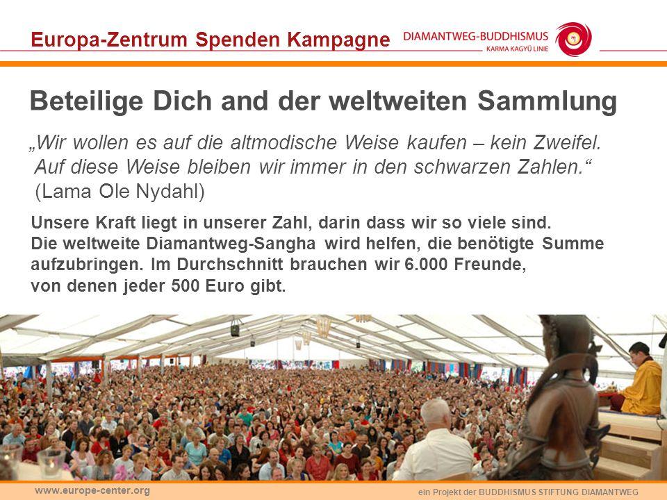 ein Projekt der BUDDHISMUS STIFTUNG DIAMANTWEG www.europe-center.org Beteilige Dich and der weltweiten Sammlung Wir wollen es auf die altmodische Weis