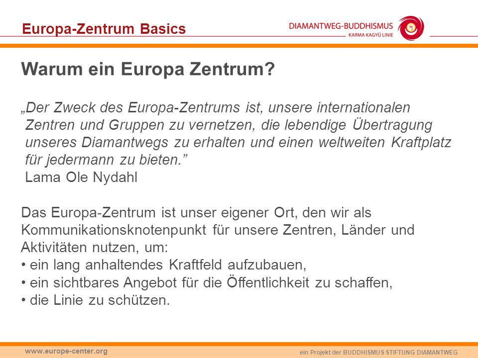 ein Projekt der BUDDHISMUS STIFTUNG DIAMANTWEG www.europe-center.org Europa-Zentrum Basics Warum ein Europa Zentrum? Der Zweck des Europa-Zentrums ist