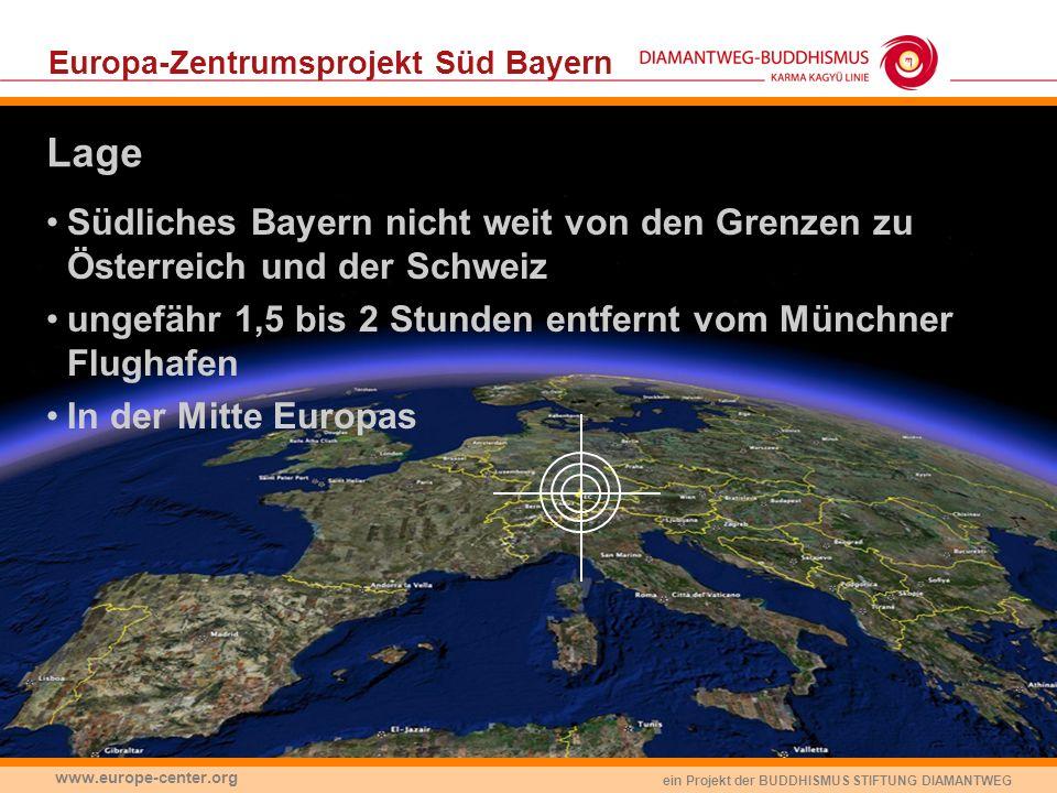 ein Projekt der BUDDHISMUS STIFTUNG DIAMANTWEG www.europe-center.org Europa-Zentrumsprojekt Süd Bayern Südliches Bayern nicht weit von den Grenzen zu