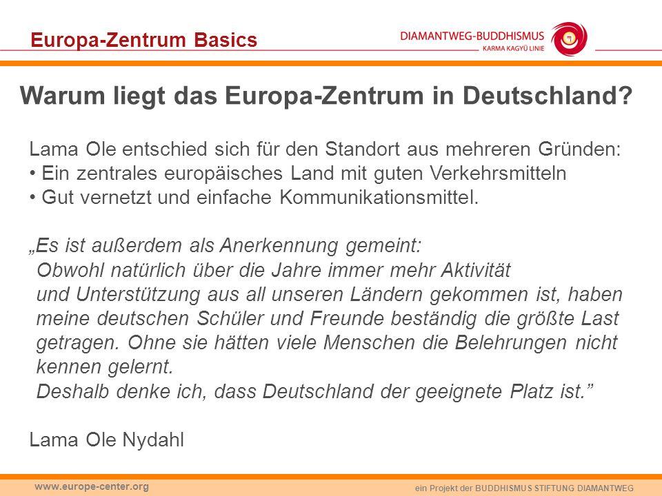 ein Projekt der BUDDHISMUS STIFTUNG DIAMANTWEG www.europe-center.org Europa-Zentrum Basics Warum liegt das Europa-Zentrum in Deutschland? Lama Ole ent
