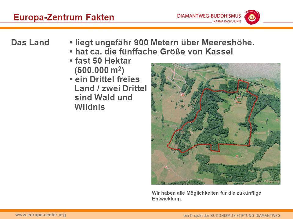 ein Projekt der BUDDHISMUS STIFTUNG DIAMANTWEG www.europe-center.org Europa-Zentrum Fakten Das Land liegt ungefähr 900 Metern über Meereshöhe. hat ca.