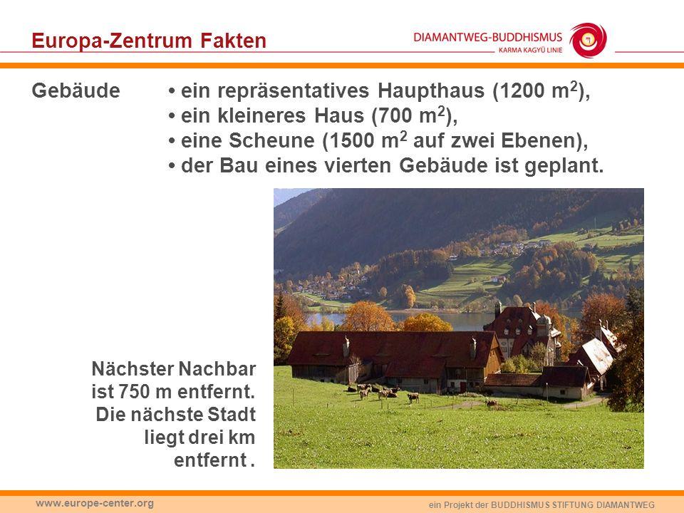 ein Projekt der BUDDHISMUS STIFTUNG DIAMANTWEG www.europe-center.org Europa-Zentrum Fakten Gebäude ein repräsentatives Haupthaus (1200 m 2 ), ein klei