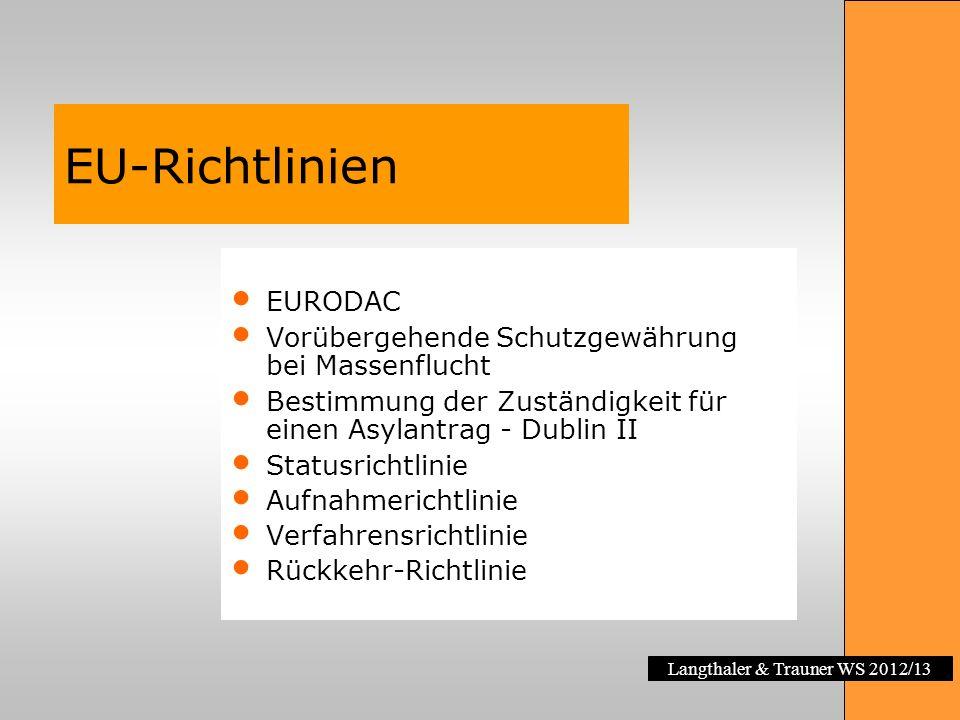 Langthaler & Trauner WS 2012/13 EU-Richtlinien EURODAC Vorübergehende Schutzgewährung bei Massenflucht Bestimmung der Zuständigkeit für einen Asylantr