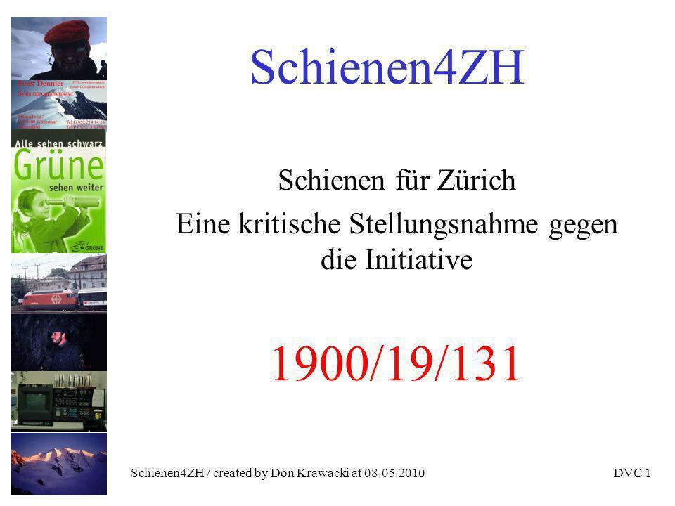 Schienen4ZH / created by Don Krawacki at 08.05.2010DVC 2 Initiative Schienen für Zürich Ich habe die Initiative auch unterschrieben Ich hoffte damals bereits auf einen (besseren) Gegenvorschlag