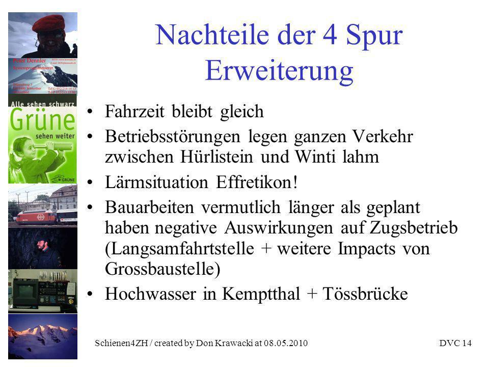 Schienen4ZH / created by Don Krawacki at 08.05.2010DVC 14 Nachteile der 4 Spur Erweiterung Fahrzeit bleibt gleich Betriebsstörungen legen ganzen Verkehr zwischen Hürlistein und Winti lahm Lärmsituation Effretikon.