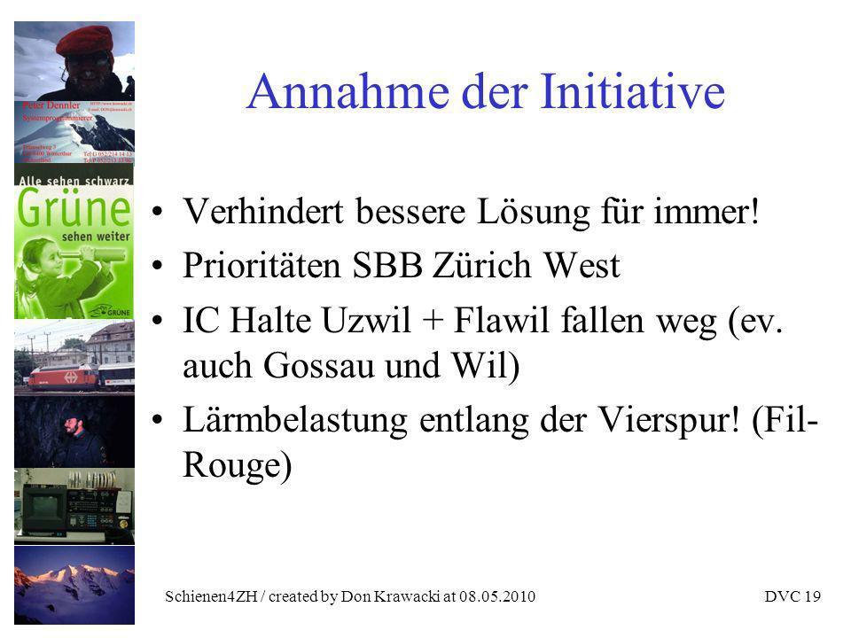 Schienen4ZH / created by Don Krawacki at 08.05.2010DVC 19 Annahme der Initiative Verhindert bessere Lösung für immer.