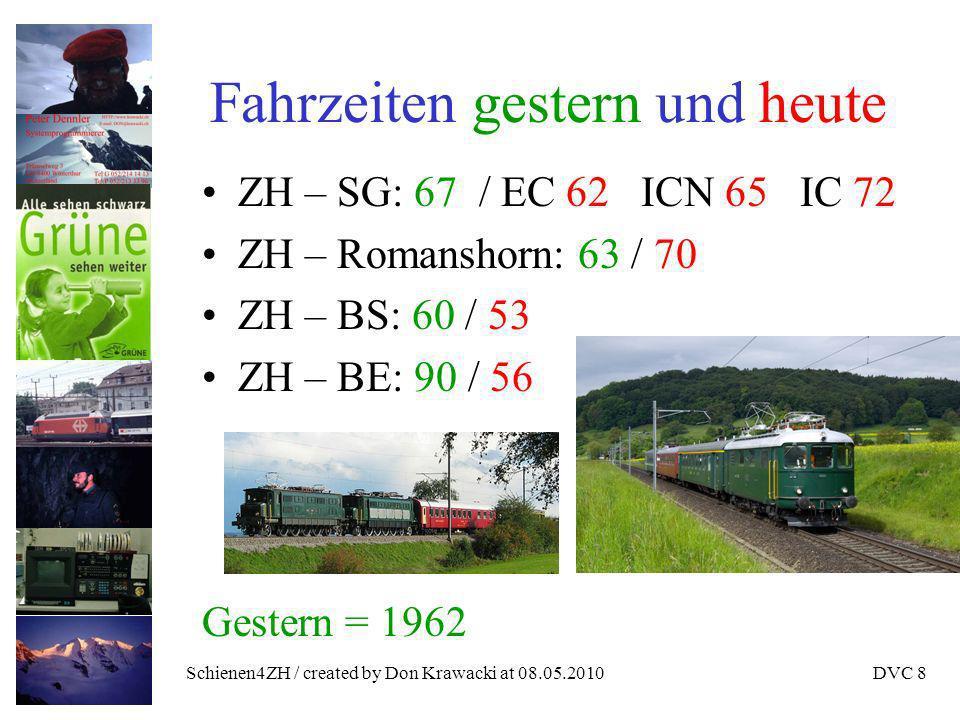 Schienen4ZH / created by Don Krawacki at 08.05.2010DVC 8 Fahrzeiten gestern und heute ZH – SG: 67 / EC 62 ICN 65 IC 72 ZH – Romanshorn: 63 / 70 ZH – BS: 60 / 53 ZH – BE: 90 / 56 Gestern = 1962