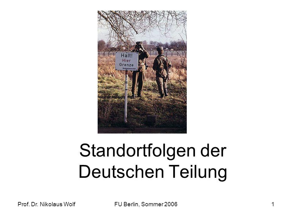 Prof. Dr. Nikolaus WolfFU Berlin, Sommer 20061 Standortfolgen der Deutschen Teilung