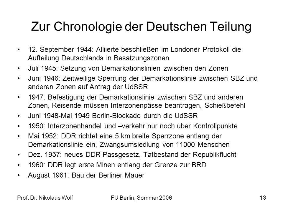 Prof.Dr. Nikolaus WolfFU Berlin, Sommer 200613 Zur Chronologie der Deutschen Teilung 12.