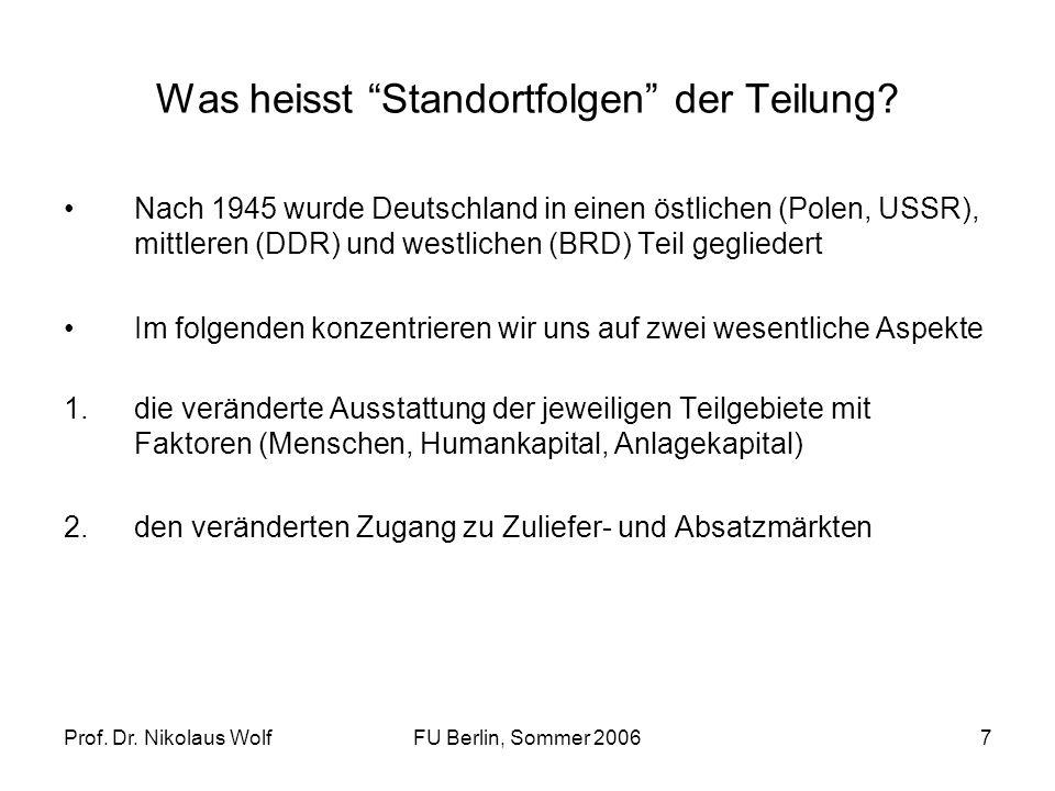 Prof.Dr. Nikolaus WolfFU Berlin, Sommer 20067 Was heisst Standortfolgen der Teilung.
