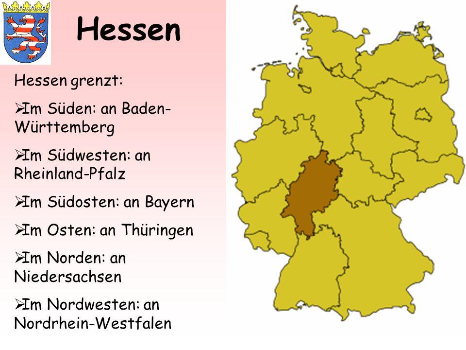 Hessen Hessen grenzt: Im Süden: an Baden- Württemberg Im Südwesten: an Rheinland-Pfalz Im Südosten: an Bayern Im Osten: an Thüringen Im Norden: an Nie