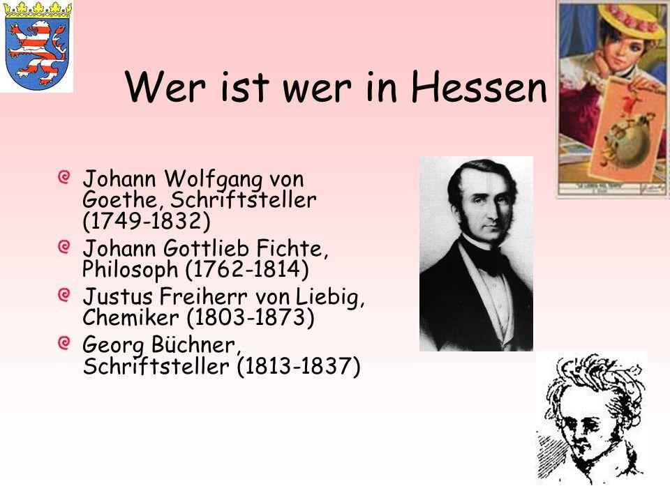 Wer ist wer in Hessen Johann Wolfgang von Goethe, Schriftsteller (1749-1832) Johann Gottlieb Fichte, Philosoph (1762-1814) Justus Freiherr von Liebig,
