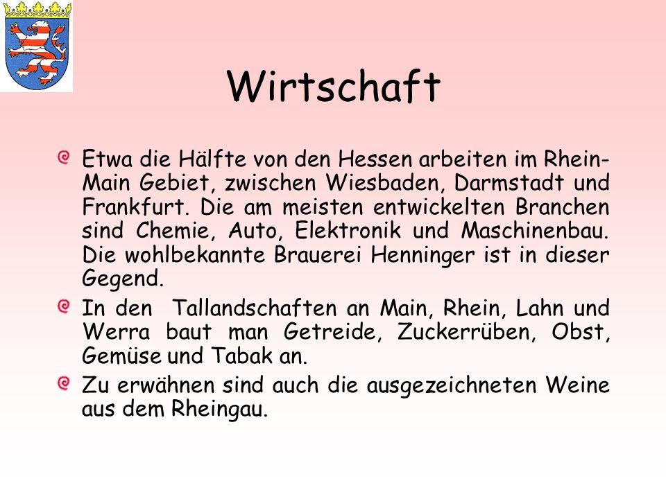 Wirtschaft Etwa die Hälfte von den Hessen arbeiten im Rhein- Main Gebiet, zwischen Wiesbaden, Darmstadt und Frankfurt. Die am meisten entwickelten Bra