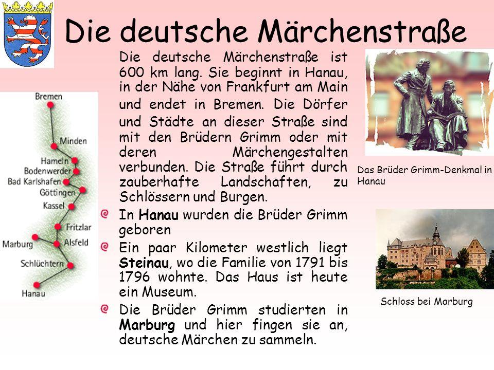 Die deutsche Märchenstraße Die deutsche Märchenstraße ist 600 km lang. Sie beginnt in Hanau, in der Nähe von Frankfurt am Main und endet in Bremen. Di
