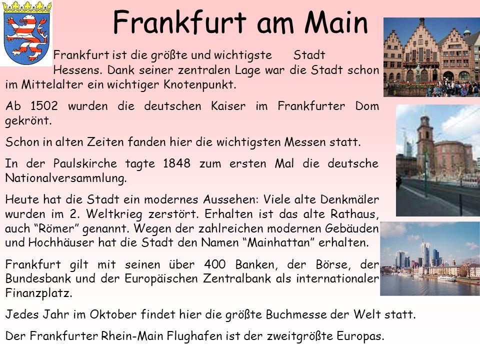 Frankfurt am Main Frankfurt ist die größte und wichtigste Stadt Hessens. Dank seiner zentralen Lage war die Stadt schon im Mittelalter ein wichtiger K