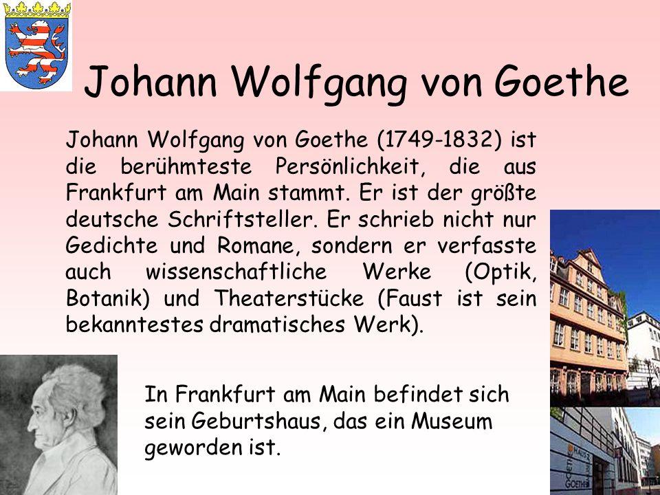 Johann Wolfgang von Goethe Johann Wolfgang von Goethe (1749-1832) ist die berühmteste Persönlichkeit, die aus Frankfurt am Main stammt. Er ist der grö