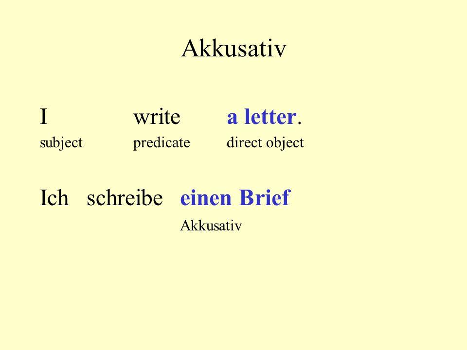 Akkusativ I write a letter. subjectpredicatedirect object Ich schreibe einen Brief Akkusativ