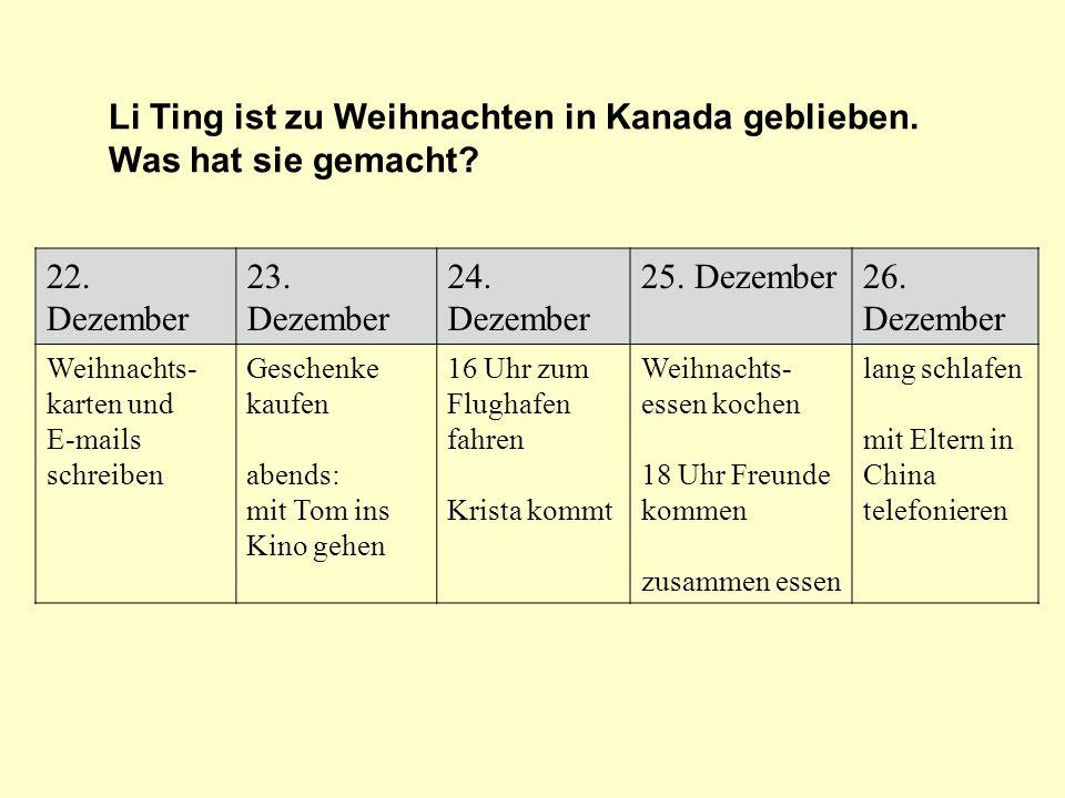 22. Dezember 23. Dezember 24. Dezember 25. Dezember26. Dezember Weihnachts- karten und E-mails schreiben Geschenke kaufen abends: mit Tom ins Kino geh