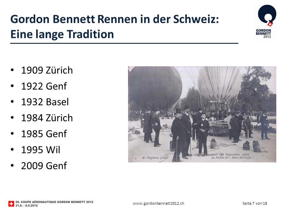 Seite 7 von 18 Gordon Bennett Rennen in der Schweiz: Eine lange Tradition 1909 Zürich 1922 Genf 1932 Basel 1984 Zürich 1985 Genf 1995 Wil 2009 Genf www.gordonbennett2012.ch
