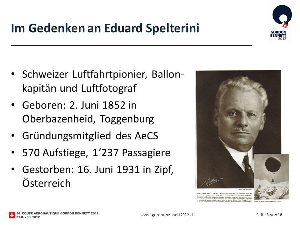 Seite 8 von 18 Im Gedenken an Eduard Spelterini Schweizer Luftfahrtpionier, Ballon- kapitän und Luftfotograf Geboren: 2. Juni 1852 in Oberbazenheid, T
