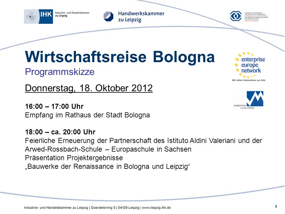 4 Wirtschaftsreise Bologna Programmskizze Donnerstag, 18. Oktober 2012 16:00 – 17:00 Uhr Empfang im Rathaus der Stadt Bologna 18:00 – ca. 20:00 Uhr Fe