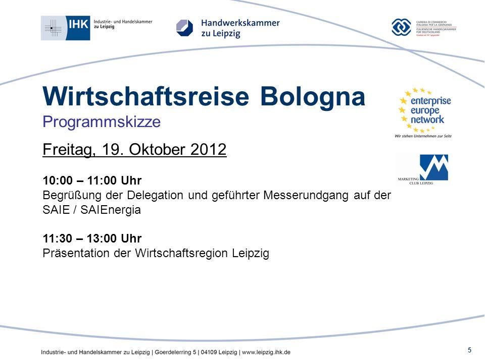 5 Wirtschaftsreise Bologna Programmskizze Freitag, 19. Oktober 2012 10:00 – 11:00 Uhr Begrüßung der Delegation und geführter Messerundgang auf der SAI