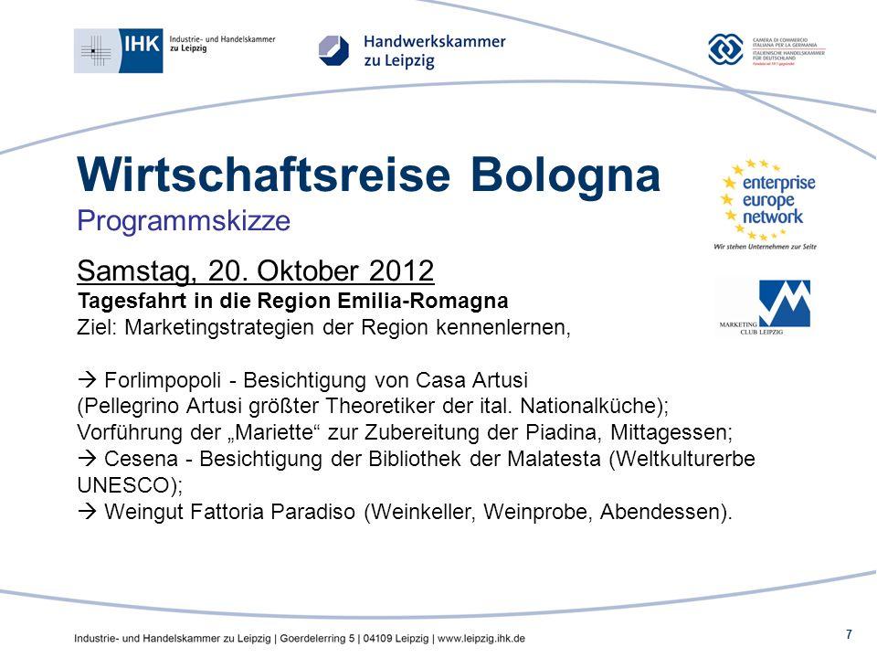 7 Wirtschaftsreise Bologna Programmskizze Samstag, 20. Oktober 2012 Tagesfahrt in die Region Emilia-Romagna Ziel: Marketingstrategien der Region kenne