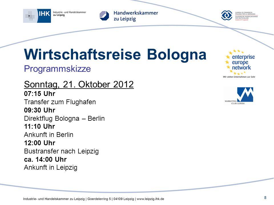 8 Wirtschaftsreise Bologna Programmskizze Sonntag, 21. Oktober 2012 07:15 Uhr Transfer zum Flughafen 09:30 Uhr Direktflug Bologna – Berlin 11:10 Uhr A