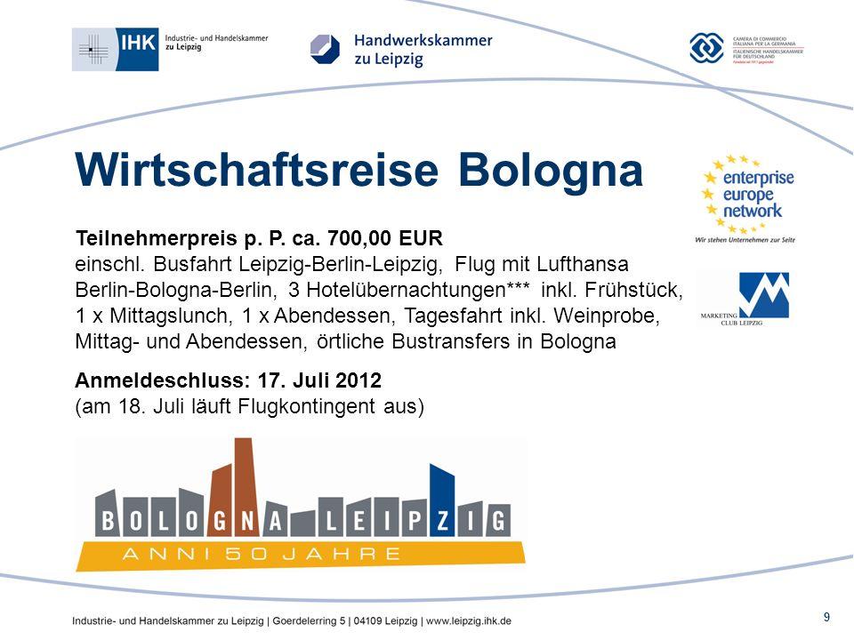 9 Wirtschaftsreise Bologna Teilnehmerpreis p. P. ca. 700,00 EUR einschl. Busfahrt Leipzig-Berlin-Leipzig, Flug mit Lufthansa Berlin-Bologna-Berlin, 3