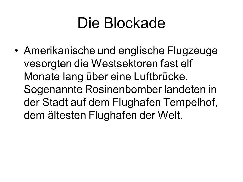 Die Blockade Amerikanische und englische Flugzeuge vesorgten die Westsektoren fast elf Monate lang über eine Luftbrücke. Sogenannte Rosinenbomber land