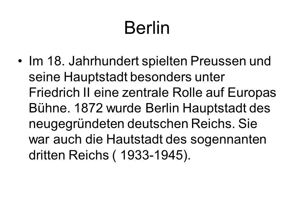 Berlin Im 18. Jahrhundert spielten Preussen und seine Hauptstadt besonders unter Friedrich II eine zentrale Rolle auf Europas Bühne. 1872 wurde Berlin