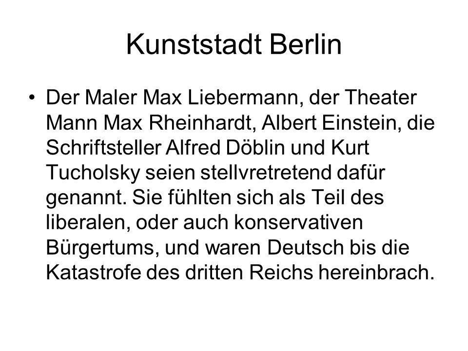 Kunststadt Berlin Der Maler Max Liebermann, der Theater Mann Max Rheinhardt, Albert Einstein, die Schriftsteller Alfred Döblin und Kurt Tucholsky seie
