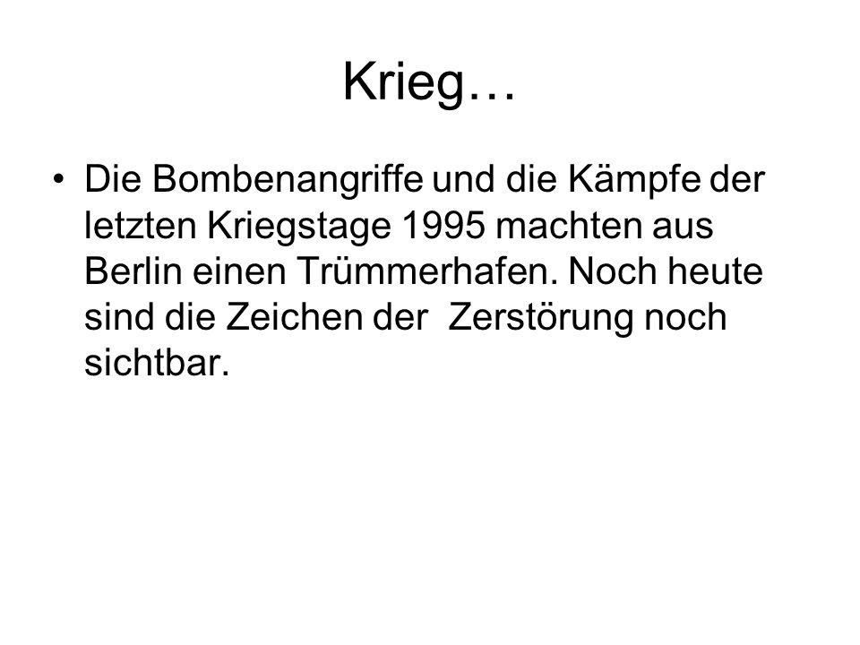 Krieg… Die Bombenangriffe und die Kämpfe der letzten Kriegstage 1995 machten aus Berlin einen Trümmerhafen. Noch heute sind die Zeichen der Zerstörung