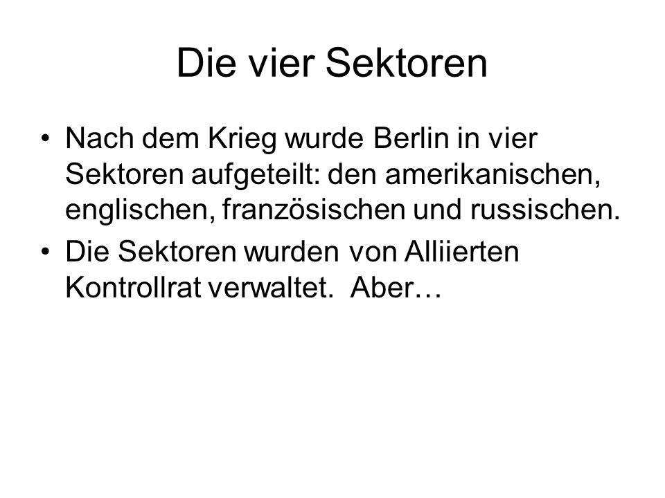 Die vier Sektoren Nach dem Krieg wurde Berlin in vier Sektoren aufgeteilt: den amerikanischen, englischen, französischen und russischen. Die Sektoren
