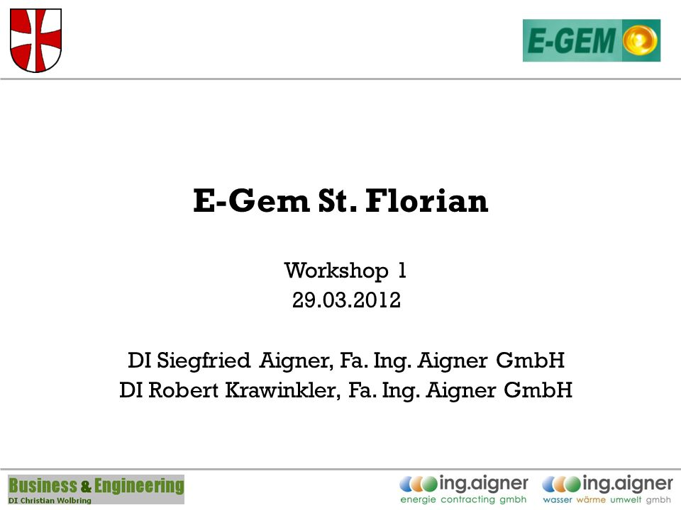 E-Gem St. Florian Workshop 1 29.03.2012 DI Siegfried Aigner, Fa.