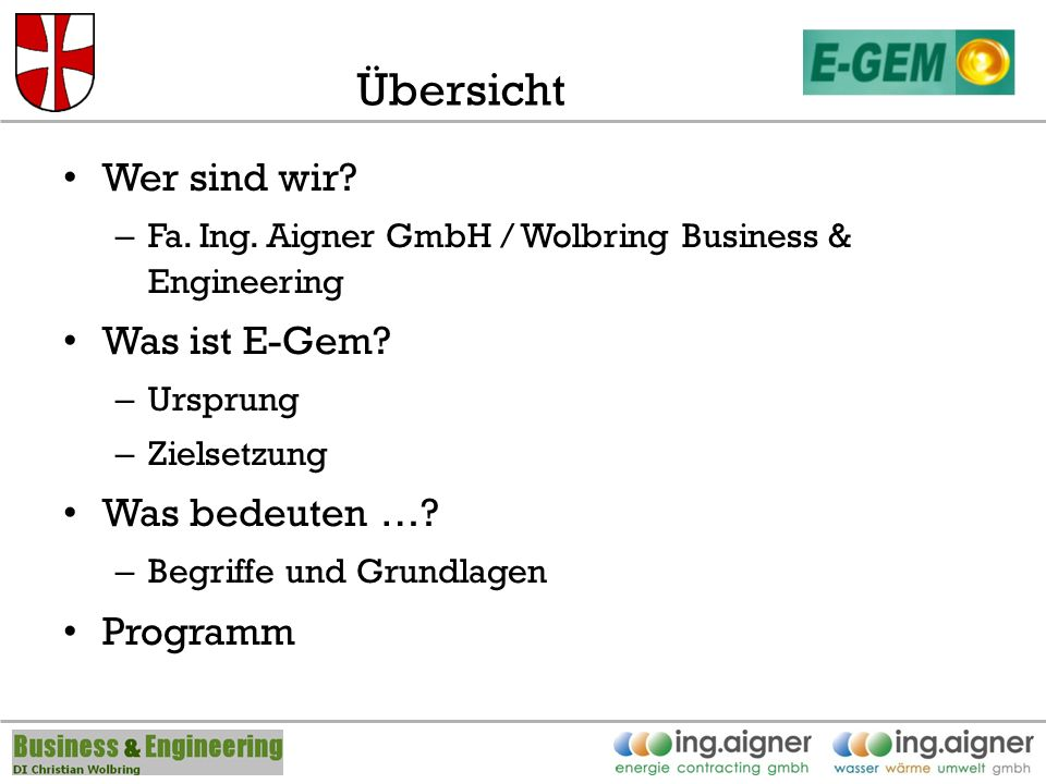 Übersicht Wer sind wir. – Fa. Ing. Aigner GmbH / Wolbring Business & Engineering Was ist E-Gem.