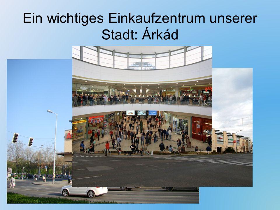 Ein wichtiges Einkaufzentrum unserer Stadt: Árkád
