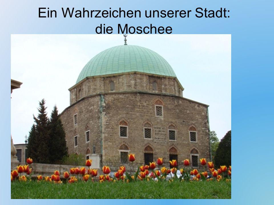 Ein Wahrzeichen unserer Stadt: die Moschee
