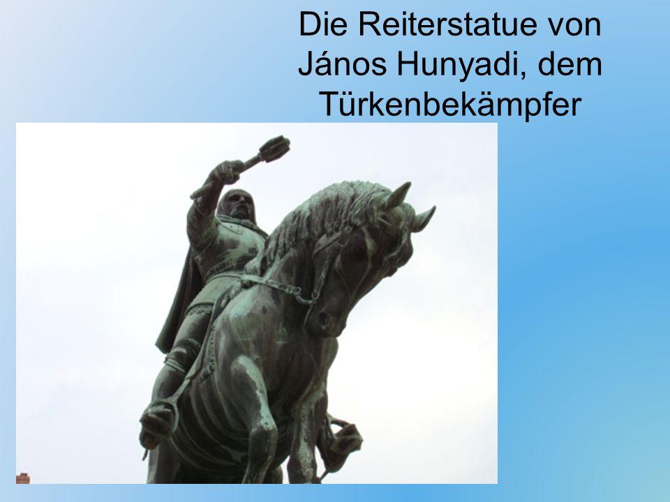 Die Reiterstatue von János Hunyadi, dem Türkenbekämpfer