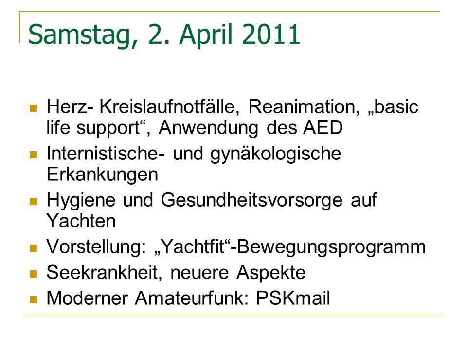 Samstag, 2. April 2011 Herz- Kreislaufnotfälle, Reanimation, basic life support, Anwendung des AED Internistische- und gynäkologische Erkankungen Hygi